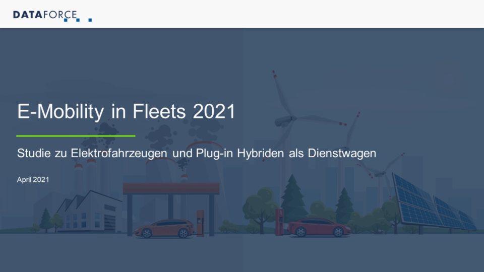 Dataforce E-Mobility in Fleets 2021 Studie zu Elektrofahrzeugen und Plug-in Hybriden als Dienstwagen